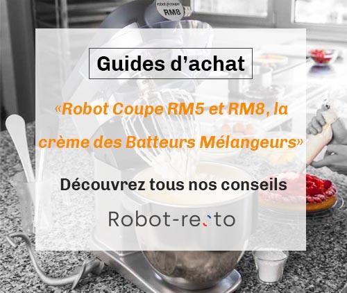 ROBOT COUPE RM5 ET RM8, LA CRÈME DES BATTEURS MÉLANGEURS